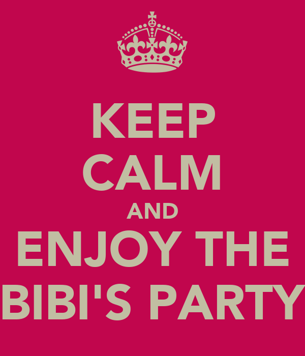 KEEP CALM AND ENJOY THE BIBI'S PARTY