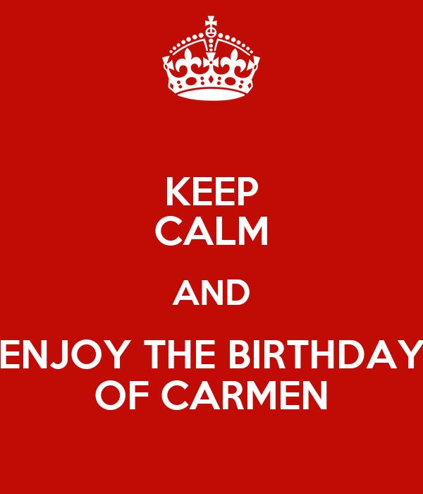 KEEP CALM AND ENJOY THE BIRTHDAY OF CARMEN