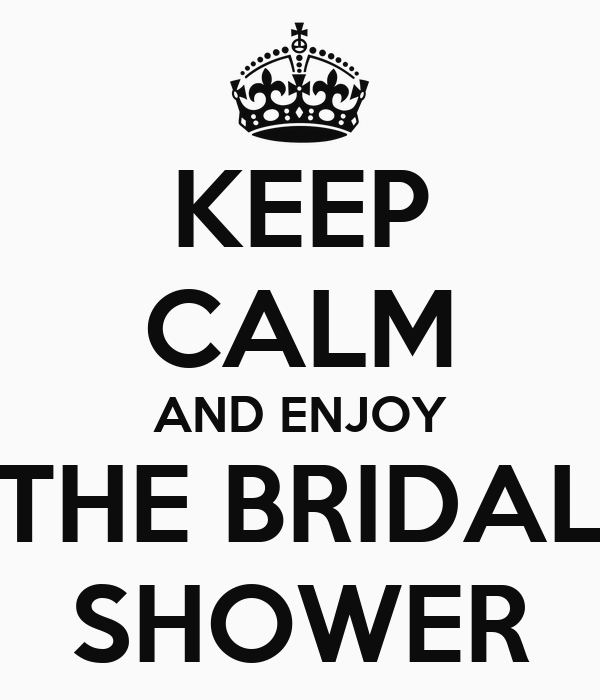 KEEP CALM AND ENJOY THE BRIDAL SHOWER