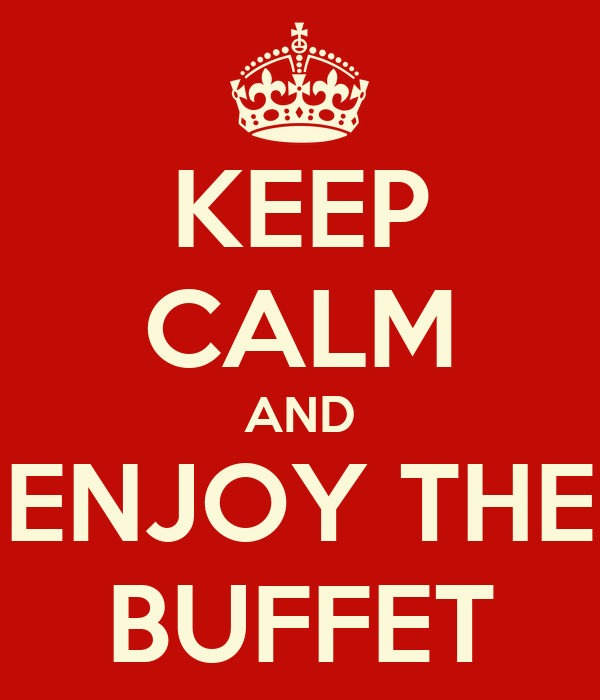 KEEP CALM AND ENJOY THE BUFFET