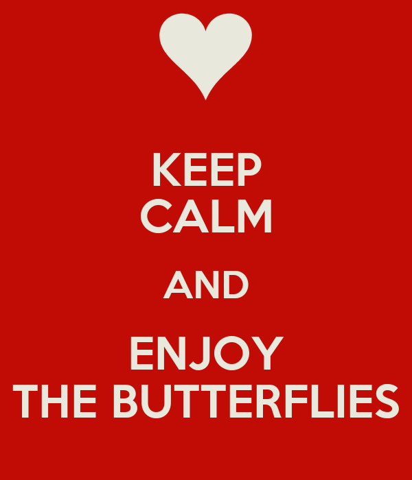 KEEP CALM AND ENJOY THE BUTTERFLIES