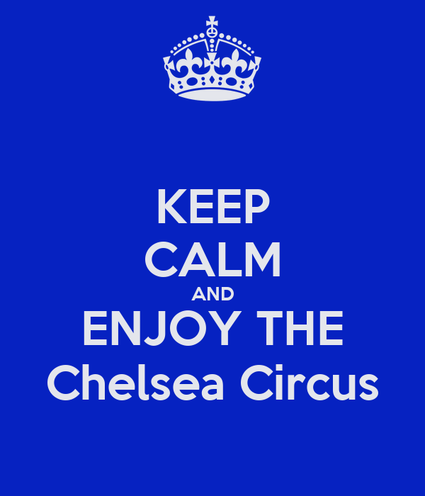 KEEP CALM AND ENJOY THE Chelsea Circus