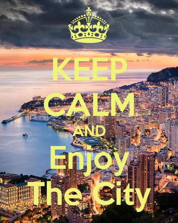 KEEP CALM AND Enjoy The City