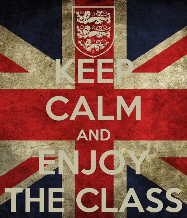 KEEP CALM AND ENJOY THE CLASS