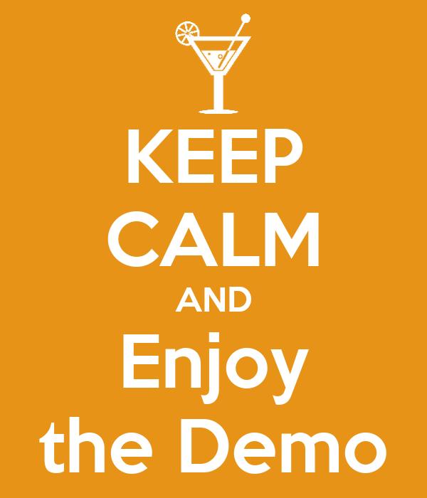 KEEP CALM AND Enjoy the Demo
