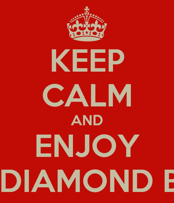 KEEP CALM AND ENJOY THE DIAMOND BALL