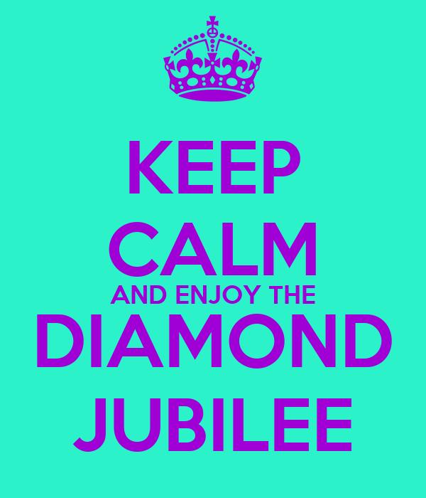 KEEP CALM AND ENJOY THE DIAMOND JUBILEE