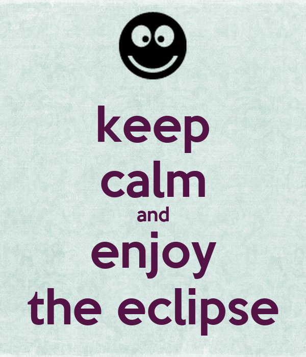 keep calm and enjoy the eclipse