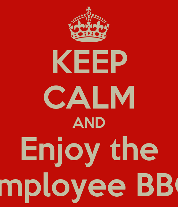 KEEP CALM AND Enjoy the Employee BBQ