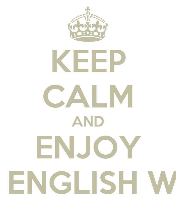 KEEP CALM AND ENJOY THE ENGLISH WEEK