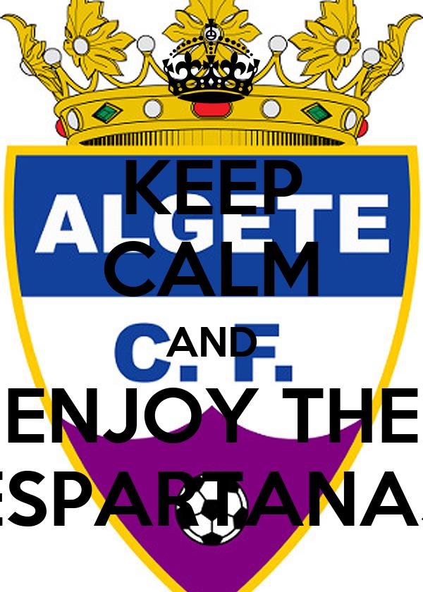 KEEP CALM AND ENJOY THE ESPARTANAS