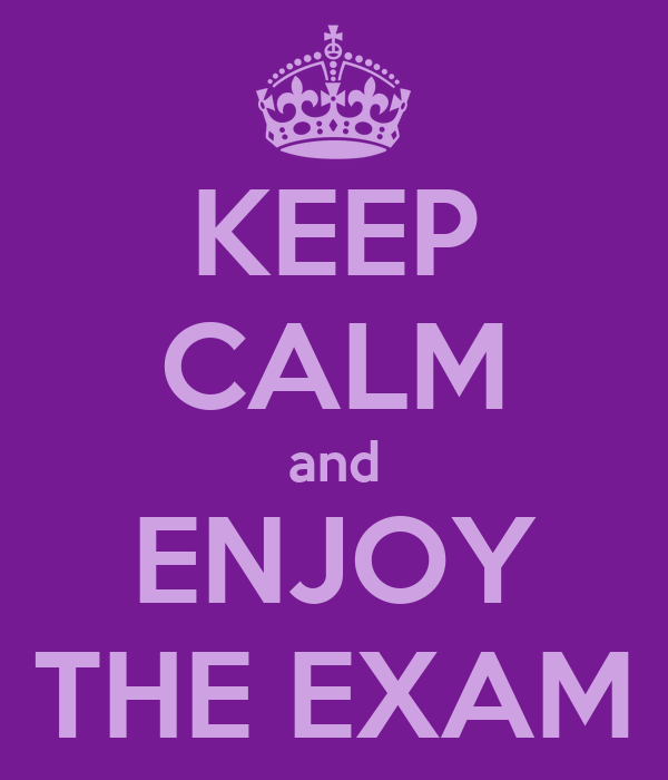KEEP CALM and ENJOY THE EXAM