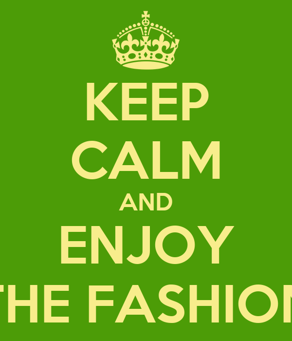 KEEP CALM AND ENJOY THE FASHION