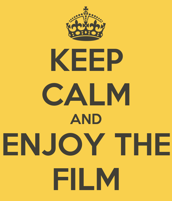 KEEP CALM AND ENJOY THE FILM