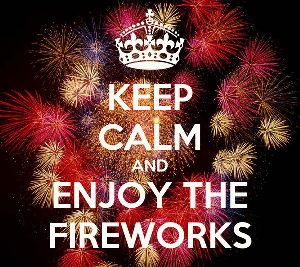 KEEP CALM AND ENJOY THE FIREWORKS