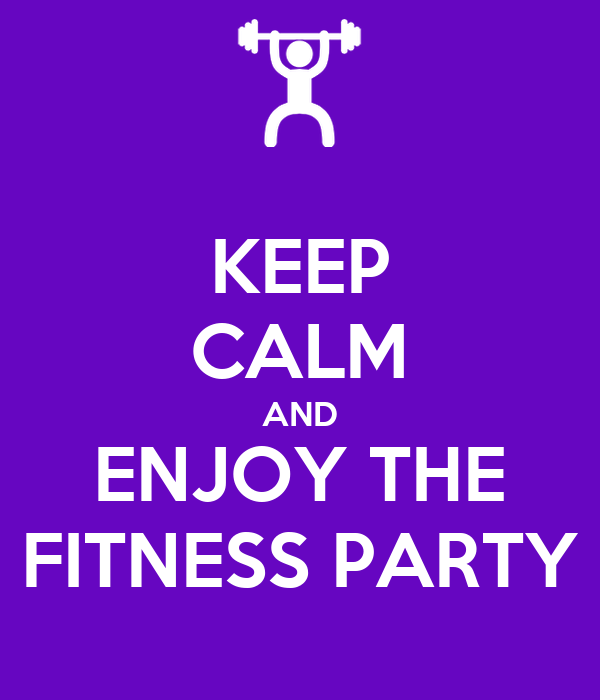 KEEP CALM AND ENJOY THE FITNESS PARTY