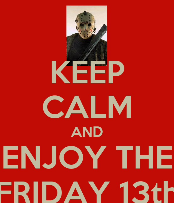 KEEP CALM AND ENJOY THE FRIDAY 13th