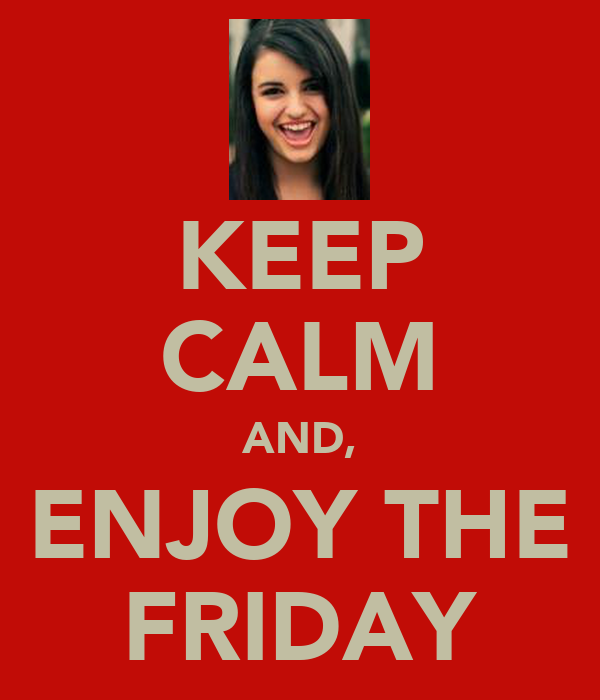 KEEP CALM AND, ENJOY THE FRIDAY