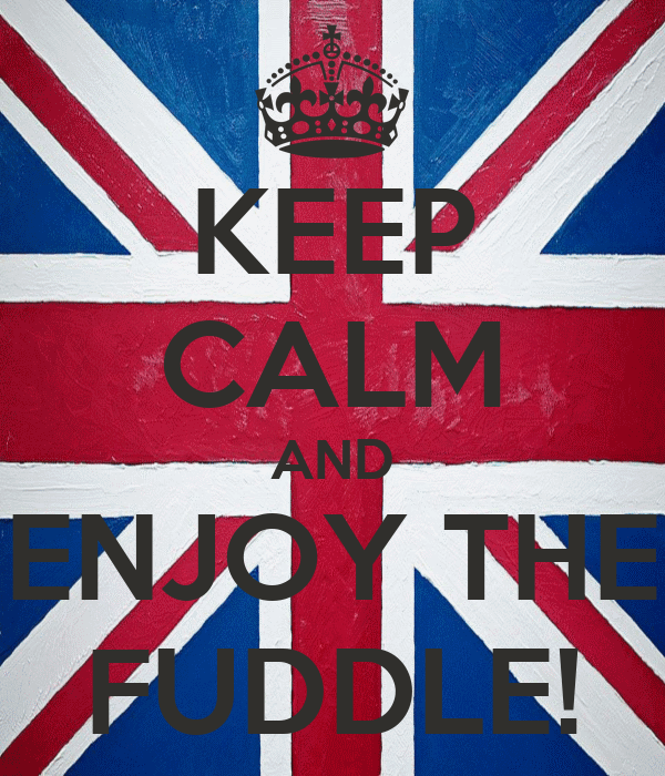 KEEP CALM AND ENJOY THE FUDDLE!