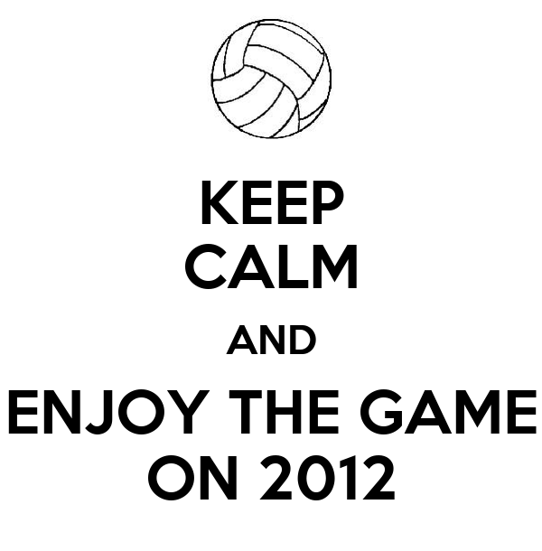 KEEP CALM AND ENJOY THE GAME ON 2012