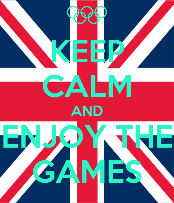 KEEP CALM AND ENJOY THE GAMES