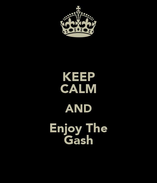 KEEP CALM AND Enjoy The Gash