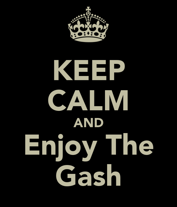 KEEP CALM AND Enjoy The Gash