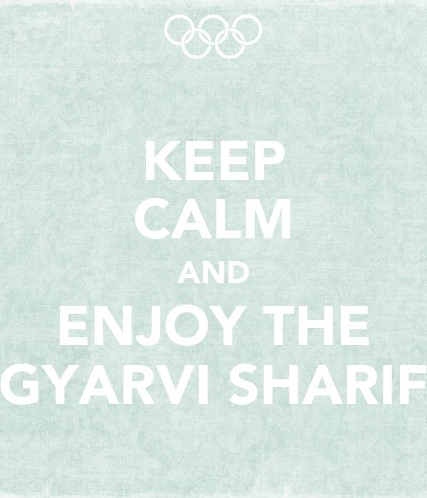 KEEP CALM AND ENJOY THE GYARVI SHARIF