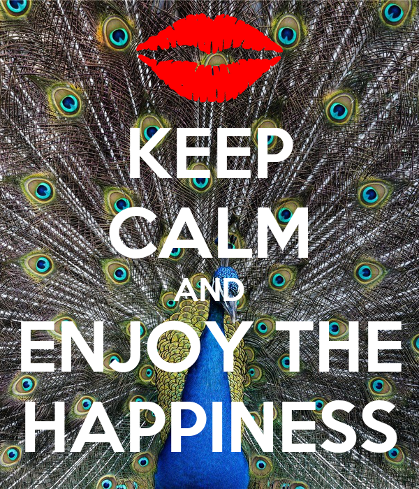 KEEP CALM AND ENJOY THE HAPPINESS