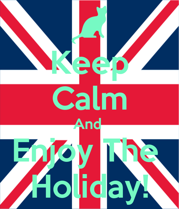 Keep Calm And  Enjoy The  Holiday!