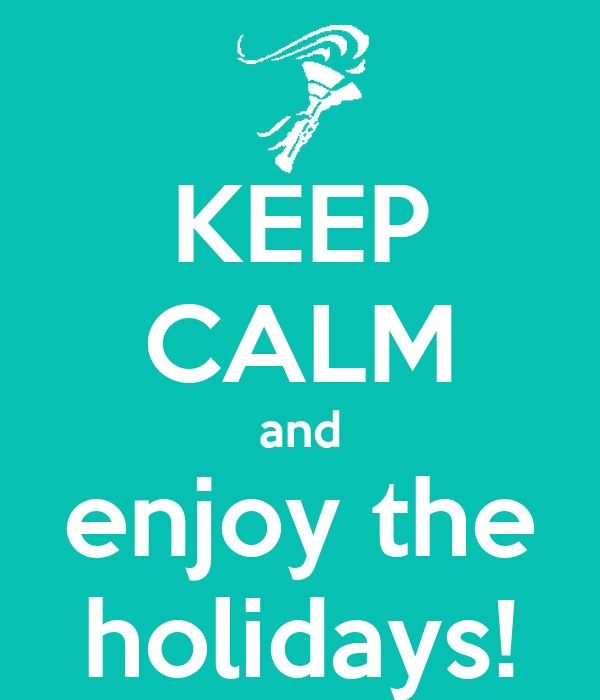 KEEP CALM and enjoy the holidays!