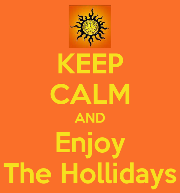 KEEP CALM AND Enjoy The Hollidays