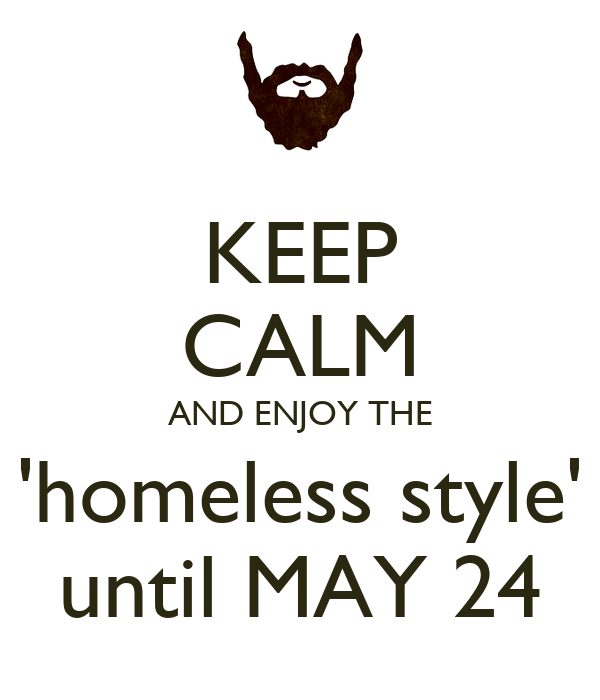 KEEP CALM AND ENJOY THE 'homeless style' until MAY 24