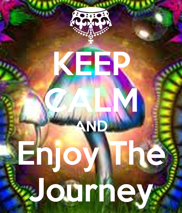 KEEP CALM AND Enjoy The Journey