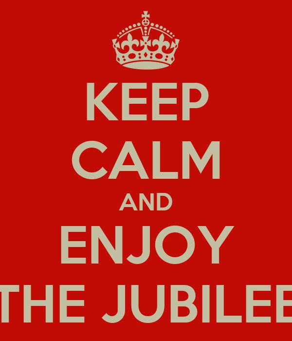 KEEP CALM AND ENJOY THE JUBILEE