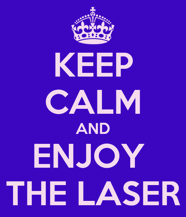 KEEP CALM AND ENJOY  THE LASER