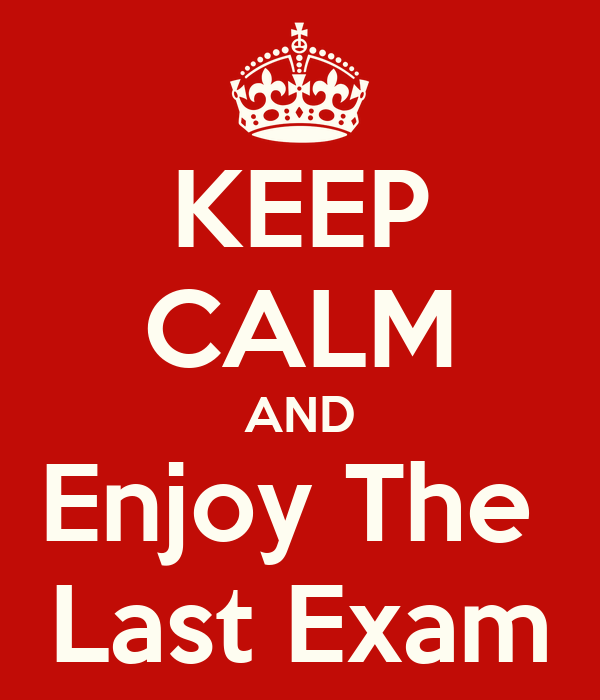 KEEP CALM AND Enjoy The  Last Exam