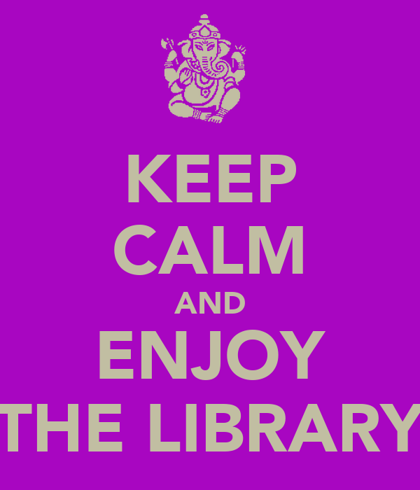 KEEP CALM AND ENJOY THE LIBRARY