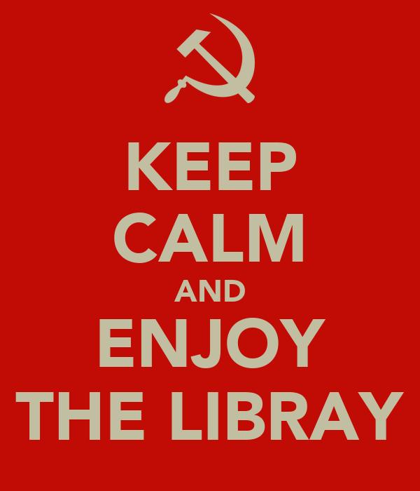 KEEP CALM AND ENJOY THE LIBRAY