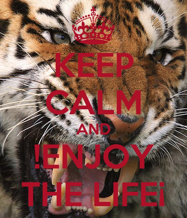 KEEP CALM AND !ENJOY THE LIFE¡