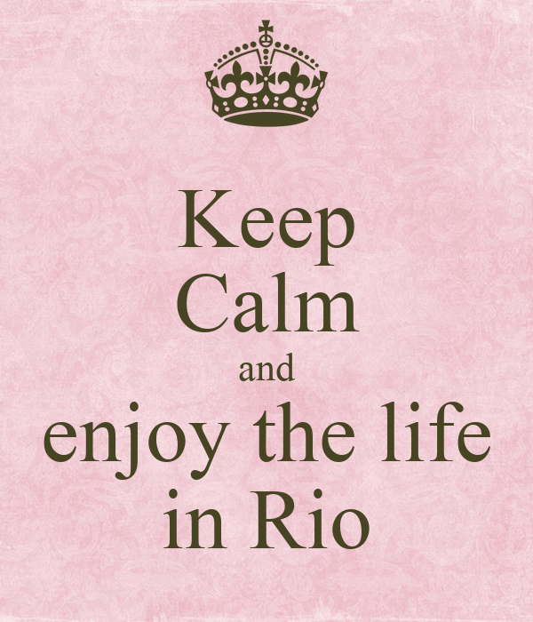 Keep Calm and enjoy the life in Rio