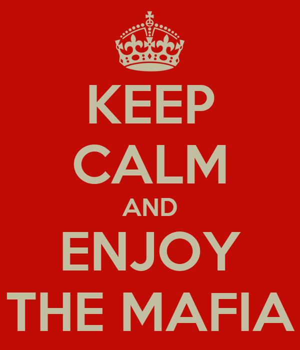 KEEP CALM AND ENJOY THE MAFIA