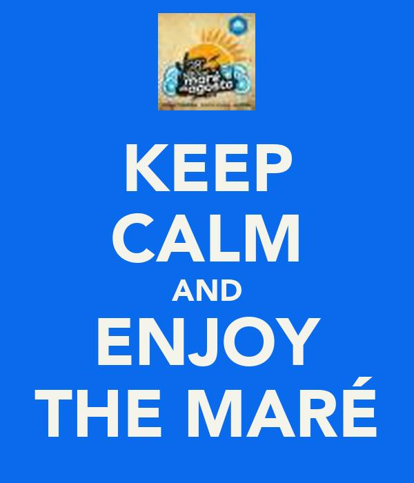 KEEP CALM AND ENJOY THE MARÉ