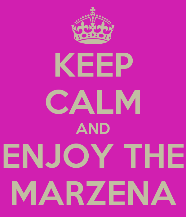 KEEP CALM AND ENJOY THE MARZENA