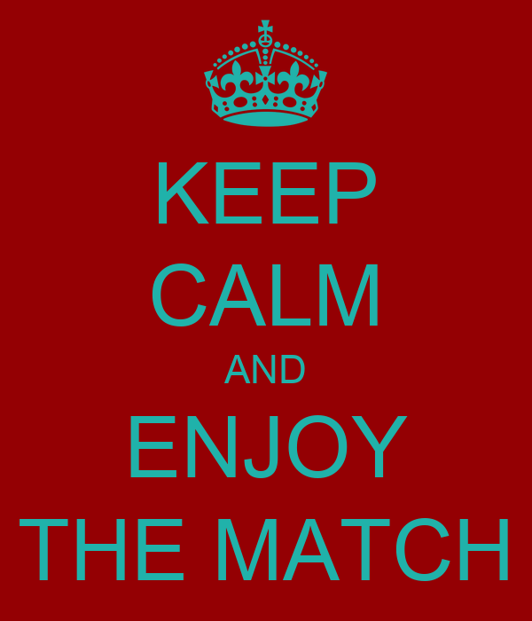 KEEP CALM AND ENJOY THE MATCH