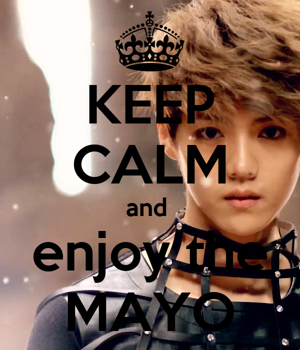KEEP CALM and  enjoy the MAYO