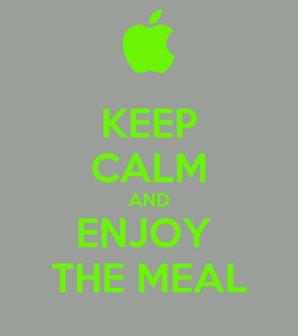 KEEP CALM AND ENJOY  THE MEAL