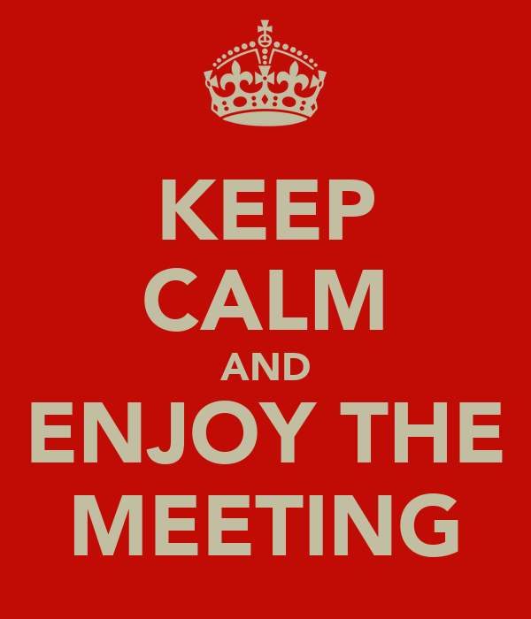 KEEP CALM AND ENJOY THE MEETING