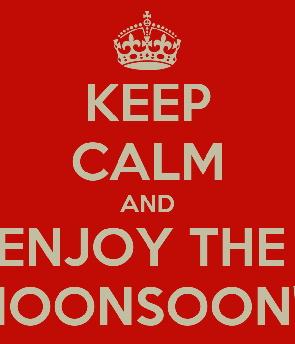 KEEP CALM AND ENJOY THE  MOONSOON'S