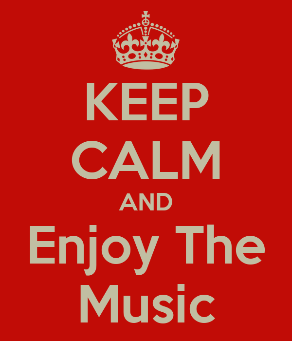 KEEP CALM AND Enjoy The Music